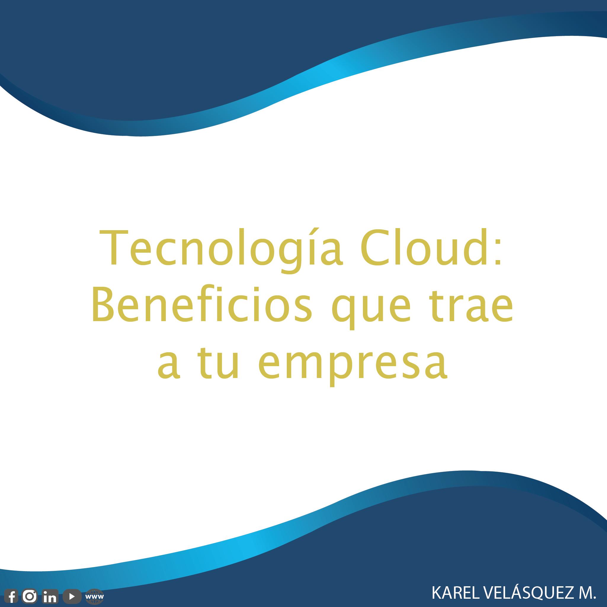 Tecnología Cloud: Beneficios que trae a tu empresa