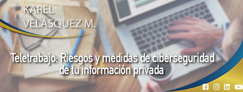 Teletrabajo: Riesgos y medidas de ciberseguridad de tu información privada🌏💪🏽💻📲