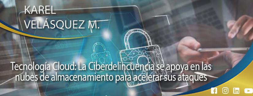 La Ciberdelincuencia se apoya en la tecnología cloud para acelerar sus atentados.  📚🌐🔒