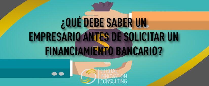 ¿Qué es lo que debe realizar un empresario para solicitar financiamiento de un banco?