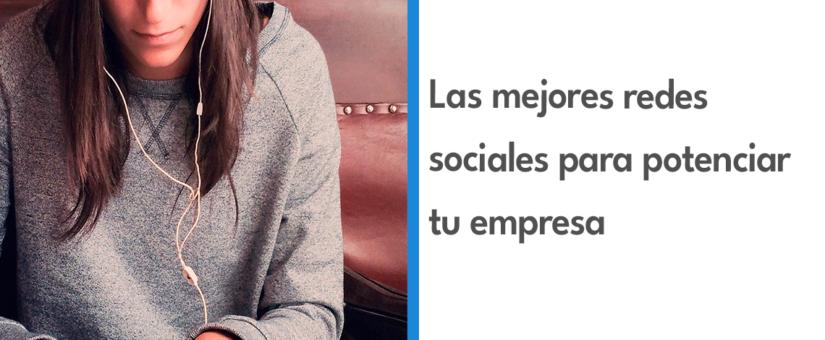 Las mejores redes sociales para potenciar tu empresa 💪📚🌎💻
