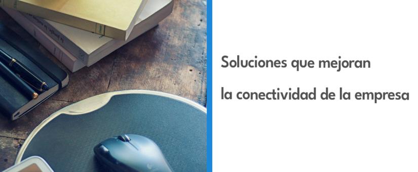 Soluciones que mejoran la conectividad de la empresa 💫📚🌎
