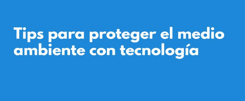 Tips para proteger el medio ambiente con tecnología 🌱🛡️📲