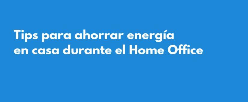 Tips para ahorrar energía en casa durante el Home Office 👨🏽💻🏠💡
